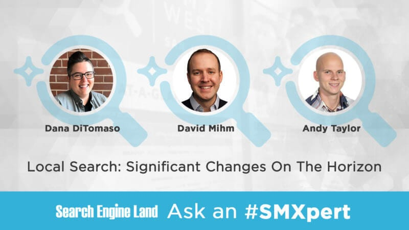 Ask An SMXpert – Significant changes to local search